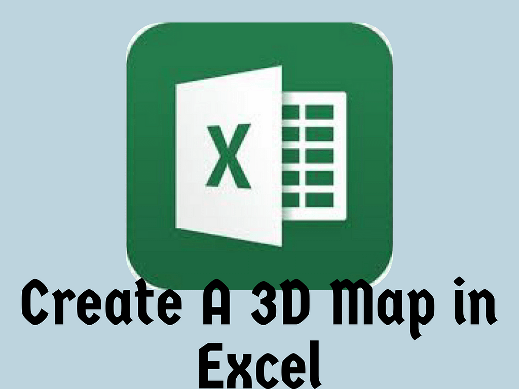 20b7b90f 1c48 48b2 b640 fdf91e672f34 create a 3d map in ms excel,make 3d map excel,Prepare Geospatial Data for Ms 3D Maps,Ms 3D Maps in Excel,What is a 3D Map
