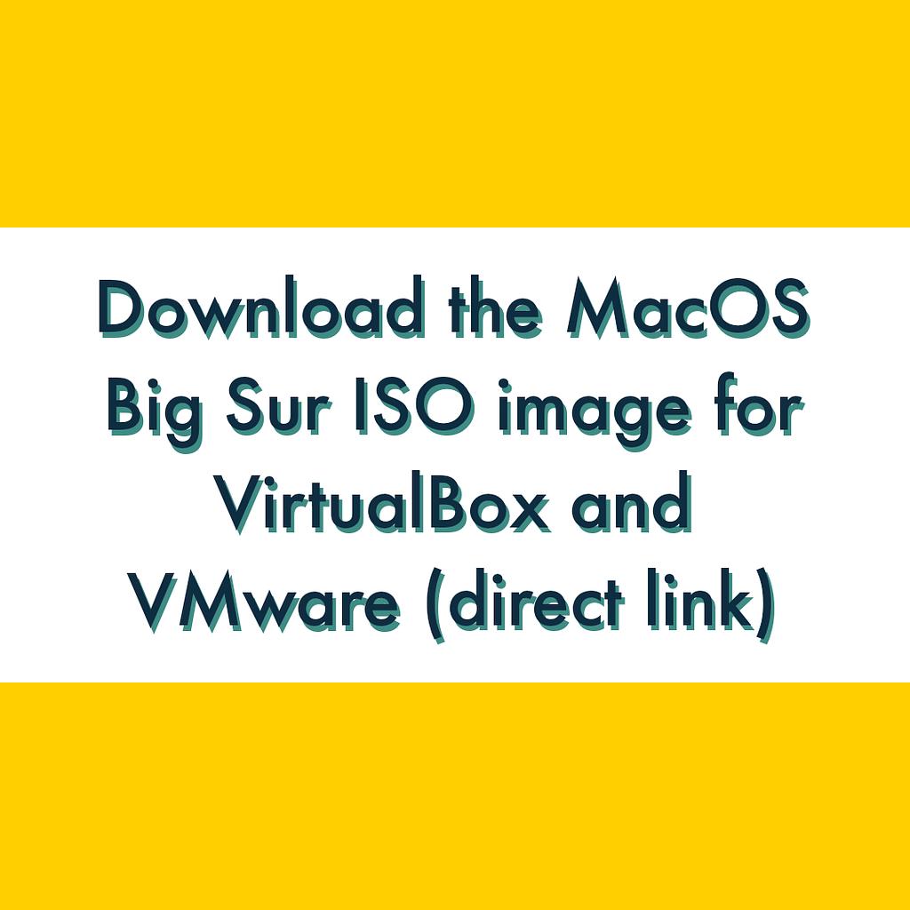 Download macOS Big Sur ISO for VMware and VirtualBox