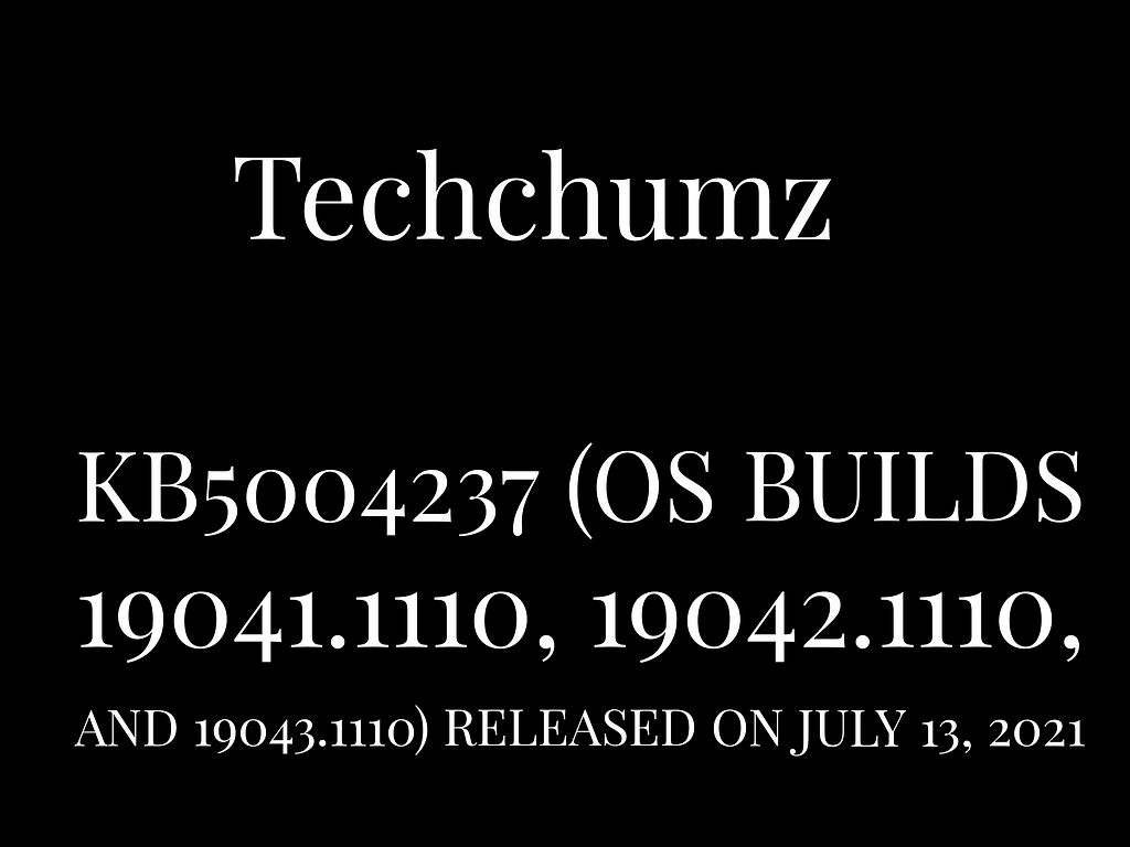 KB5004237 (OS Builds 19041.1110, 19042.1110, and 19043.1110) released on July 13, 2021