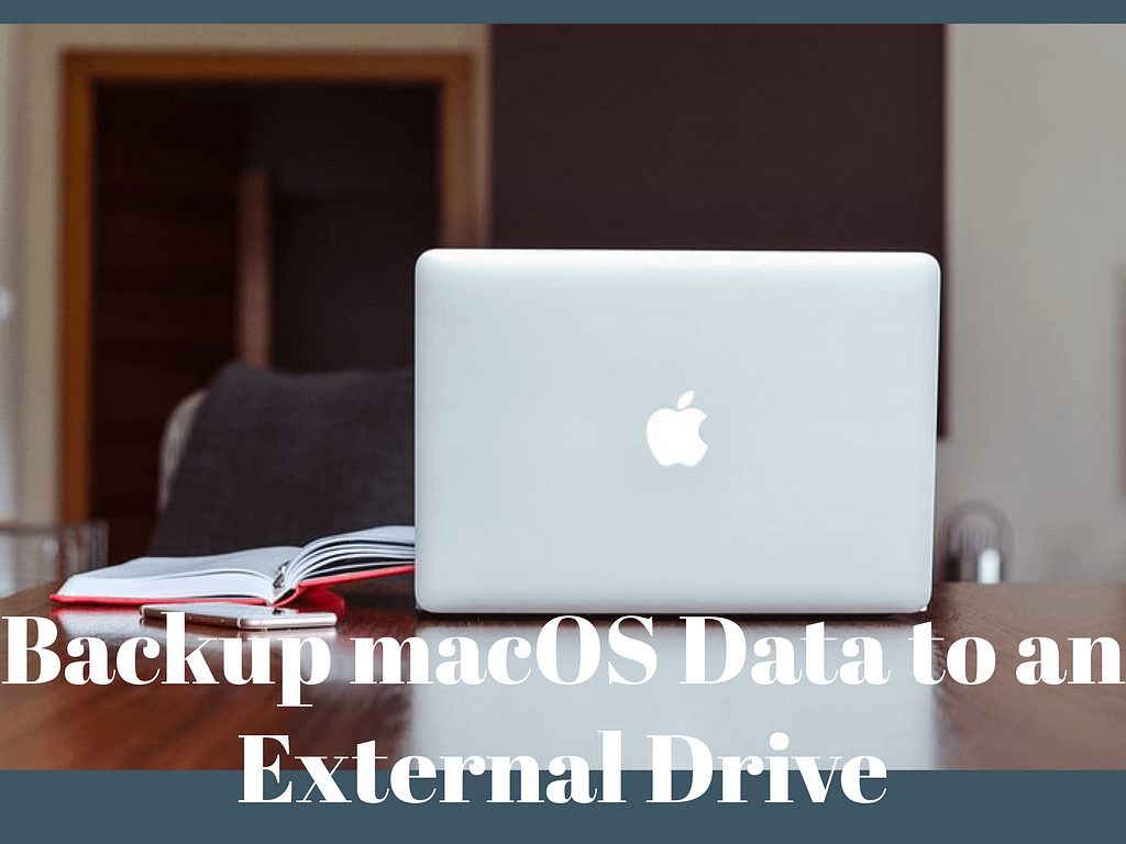 How to backup macOS data to an external device.
