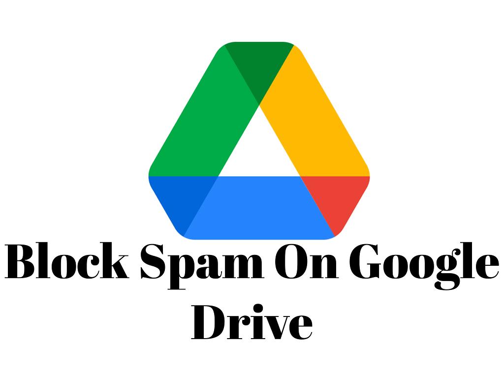 c16b2567 df18 4bc0 8f47 f568642f9b64 Block Spam on google drive,google drive block spam,spam in google drive,delete spam in google drive,block spam accounts in google drive